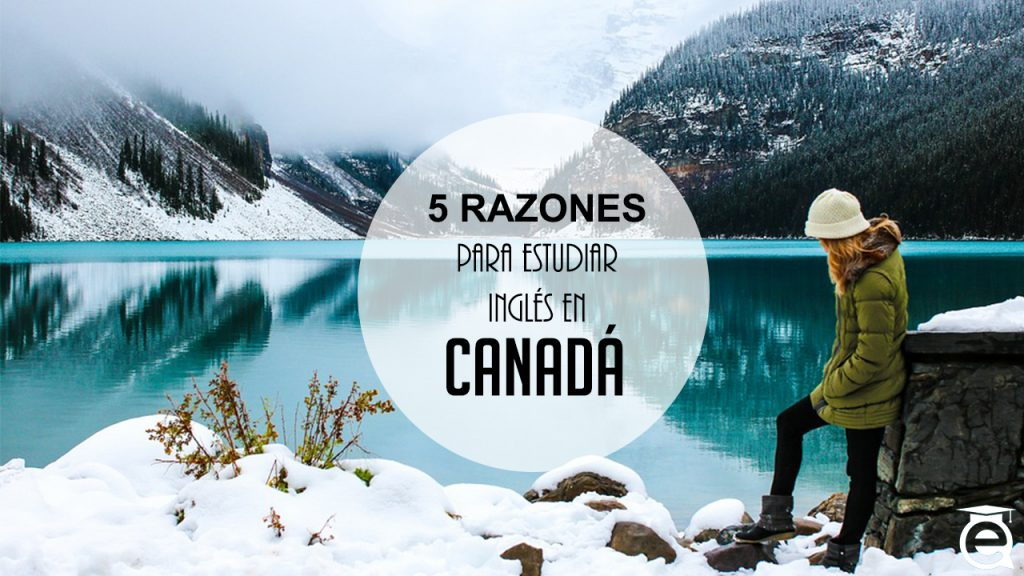 5 RAZONES PARA ESTUDIAR INGLÉS EN CANADÁ
