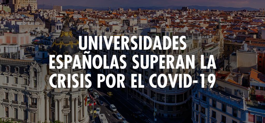 ¿CÓMO HAN SUPERADO LAS UNIVERSIDADES ESPAÑOLAS LA CRISIS POR EL CORONAVIRUS?